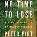 No Time to Lose: A Life in Pursuit of Deadly Viruses (       UNABRIDGED) by Peter Piot Narrated by Gary Telles