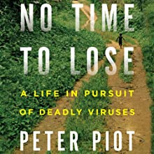 No Time to Lose: A Life in Pursuit of Deadly Viruses Audiobook by Peter Piot Narrated by Gary Telles