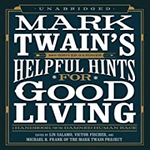 Mark Twain's Helpful Hints for Good Living: A Handbook for the Damned Human Race (       UNABRIDGED) by Lin Salamo (editor), Victor Fischer (editor), Michael B. Frank (editor), Mark Twain Narrated by Grover Gardner