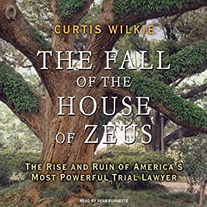 The Fall of the House of Zeus: The Rise and Ruin of America's Most Powerful Trial Lawyer | [Curtis Wilkie]