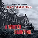 A Winter Haunting (       UNABRIDGED) by Dan Simmons Narrated by Bronson Pinchot