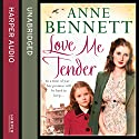 Love Me Tender Audiobook by Anne Bennett Narrated by Maggie Mash