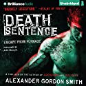 Death Sentence: Escape from Furnace, Book 3 (       UNABRIDGED) by Alexander Gordon Smith Narrated by Alex Kalajzic