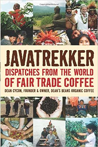 Javatrekker: Dispatches from the World of Fair Trade Coffee written by Dean Cycon