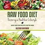 Raw Food Diet Guide: Comprehensive Guide on the Raw Food Diet with Recipes and Guides on Using the Raw Food Diet the Healthy Way | Alistair Whitmore