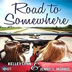 Road to Somewhere | Kelley Lynn,Jenny S. Morris