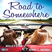 Road to Somewhere | [Kelley Lynn, Jenny S. Morris]