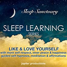 Like & Love Yourself: With More Self Respect, Inner Peace & Happiness: Guided Self Hypnosis, Meditation & Affirmations (       UNABRIDGED) by Jupiter Productions Narrated by Anna Thompson