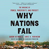 Why Nations Fail: The Origins of Power, Prosperity, and Poverty (       UNABRIDGED) by Daron Acemoglu, James Robinson Narrated by Dan Woren