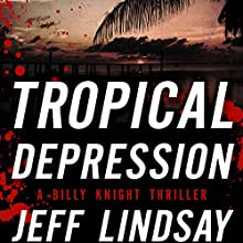 Tropical Depression: A Billy Knight Thriller Audiobook by Jeff Lindsay Narrated by Jay Snyder