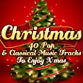 Christmas: 40 Pop & Classical Music Tracks to Enjoy X-Mas (Remastered)