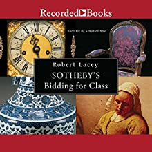 Sotheby's: Bidding for Class (       UNABRIDGED) by Robert Lacey Narrated by Simon Prebble