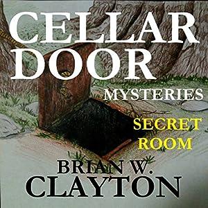 Cellar Door Mysteries: Secret Room: Cellar Door Mysteries, Book 1 | [Brian Clayton]