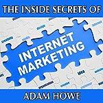 The Inside Secrets of Internet Marketing | Adam Howe