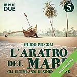 L'aratro del mare 5: Gli ultimi anni di Simón Bolívar   Guido Piccoli