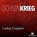 Der Ochsenkrieg Hörbuch von Ludwig Ganghofer Gesprochen von: Matthias Voigt