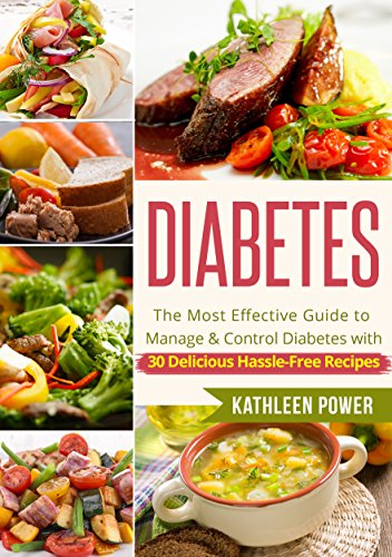 Diabetes: The Most Effective Guide to Manage and Control Diabetes With 30 Delicious Hassle-Free Recipes (Diabetes, Diabetes Diet, Diabetes Cookbook, Diabetes Recipes) PDF