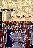 echange, troc Tertullien, F Refoule - Le baptême : Le premier traité chrétien