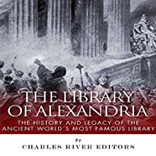 The Library of Alexandria: The History and Legacy of the Ancient World's Most Famous Library | Livre audio Auteur(s) :  Charles River Editors Narrateur(s) : Maria Chester