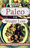 Paleo For Weight Loss: 10 No B.S. Reasons Why Paleo Can Help You Lose Weight (Paleo Diet - Paleo for Beginners - Paleo Cookbook - Slow Cooker - Paleolithic Recipes)