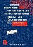 Mathematik für Ingenieure und Naturwissenschaftler - Klausur- und Übungsaufgaben (Viewegs Fachbücher der Technik)