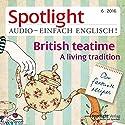 Spotlight Audio - British teatime. 6/2016: Englisch lernen Audio - Der Nachmittagstee Hörbuch von  div. Gesprochen von:  div.