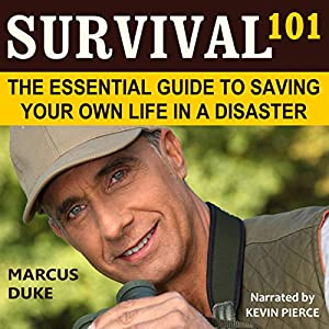 Survival 101: The Essential Guide to Saving Your Own Life in a Disaster Audiobook