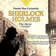 Sherlock Holmes: The Heist (       UNABRIDGED) by Pennie Mae Cartawick Narrated by Barbara Goodson, Ian Whitcomb, J.W. Terry