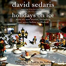 Holidays on Ice: Featuring Six New Stories (       UNABRIDGED) by David Sedaris Narrated by David Sedaris
