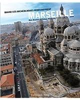 Quand les archéologues redécouvrent Marseille