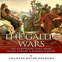 The Gallic Wars: The Campaigns That Made Julius Caesar a Roman Legend | Livre audio Auteur(s) :  Charles River Editors Narrateur(s) : Michael Gilboe