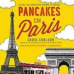 Pancakes in Paris: Living the American Dream in France | Craig Carlson