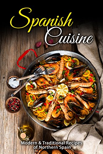 Spanish Cuisine: Modern & Traditional Recipes of Northern Spain by J.R. Stevens