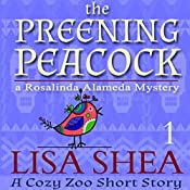 The Preening Peacock: Cozy Zoo Short Story, Book 1 | Lisa Shea