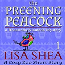 The Preening Peacock: Cozy Zoo Short Story, Book 1 Audiobook by Lisa Shea Narrated by Grace Sylvan