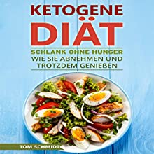 Ketogene Diät: Schlank ohne Hunger: Wie Sie abnehmen und trotzdem genießen Hörbuch von Tom Schmidt Gesprochen von: Frank Hilsamer
