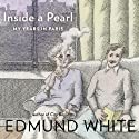 Inside a Pearl: My Years in Paris Audiobook by Edmund White Narrated by Robert Blumenfeld