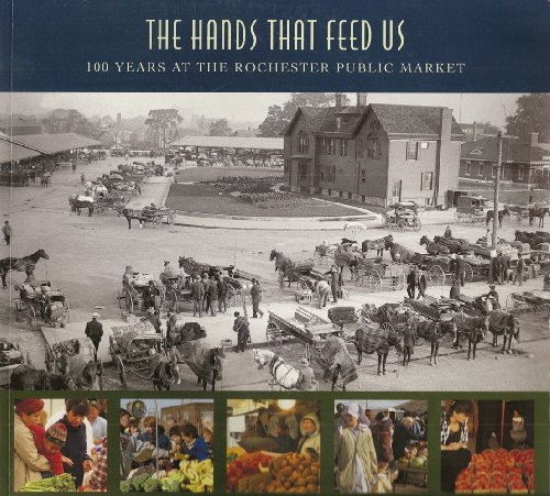 The Hands That Feed Us : 100 Years at the Rochester Public Market