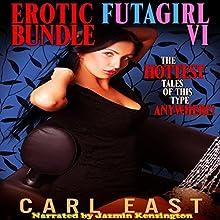 Erotic Futagirl Bundle VI (       UNABRIDGED) by Carl East Narrated by Jazmin Kensington