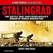 Stalingrad: The Battle That Shattered Hitler's Dream of World Domination Audiobook by Rupert Matthews Narrated by Dugald Bruce Lockhart