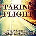 Taking Flight Audiobook by Adrian R Magnuson Narrated by Emma Lysy