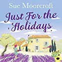 Just for the Holidays Audiobook by Sue Moorcroft Narrated by Julia Franklin