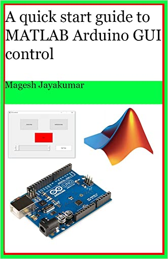 A quick start guide to MATLAB GUI for controlling Arduino: Create Graphical user Interface and command Arduino in few hours.
