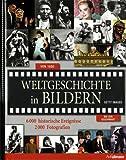 Weltgeschichte in Bildern: Von 1850 bis zur Gegenwart. 6000 historische Ereignisse - 2000 Fotografien