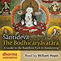 The Bodhicaryavatara: A Guide to the Buddhist Path to Awakening Audiobook by  Śāntideva Narrated by William Hope
