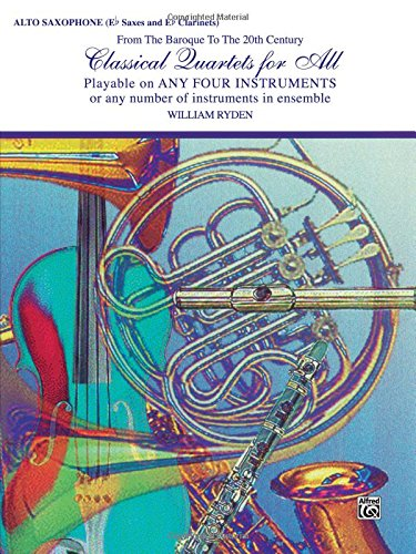 Classical Quartets for All (from the Baroque to the 20th Century): Alto Saxophone (E-Flat Saxes & E-Flat Clarinets) (Classical Instrumental Ensembles for All)
