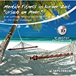 Urlaub am Meer: Eine wirksame Imaginationsübung (Mentale Fitness in kurzer Zeit)   Christina Wiesemann