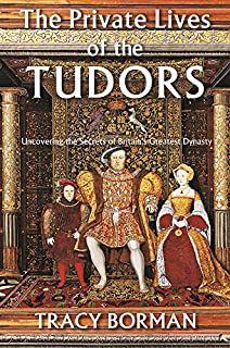 Book Cover: The Private Lives of the Tudors: Uncovering the Secrets of Britain's Greatest Dynasty