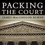 Packing the Court: The Rise of Judicial Power and the Coming Crisis of the Supreme Court | James MacGregor Burns