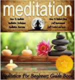 Meditation: Meditation For Beginners Guide Book - Become Stress Free For Life: Learn: How To Meditate, Meditation Techniques, Meditation Exercises, How ... more. (Meditation and Yoga by Sam Siv 1)